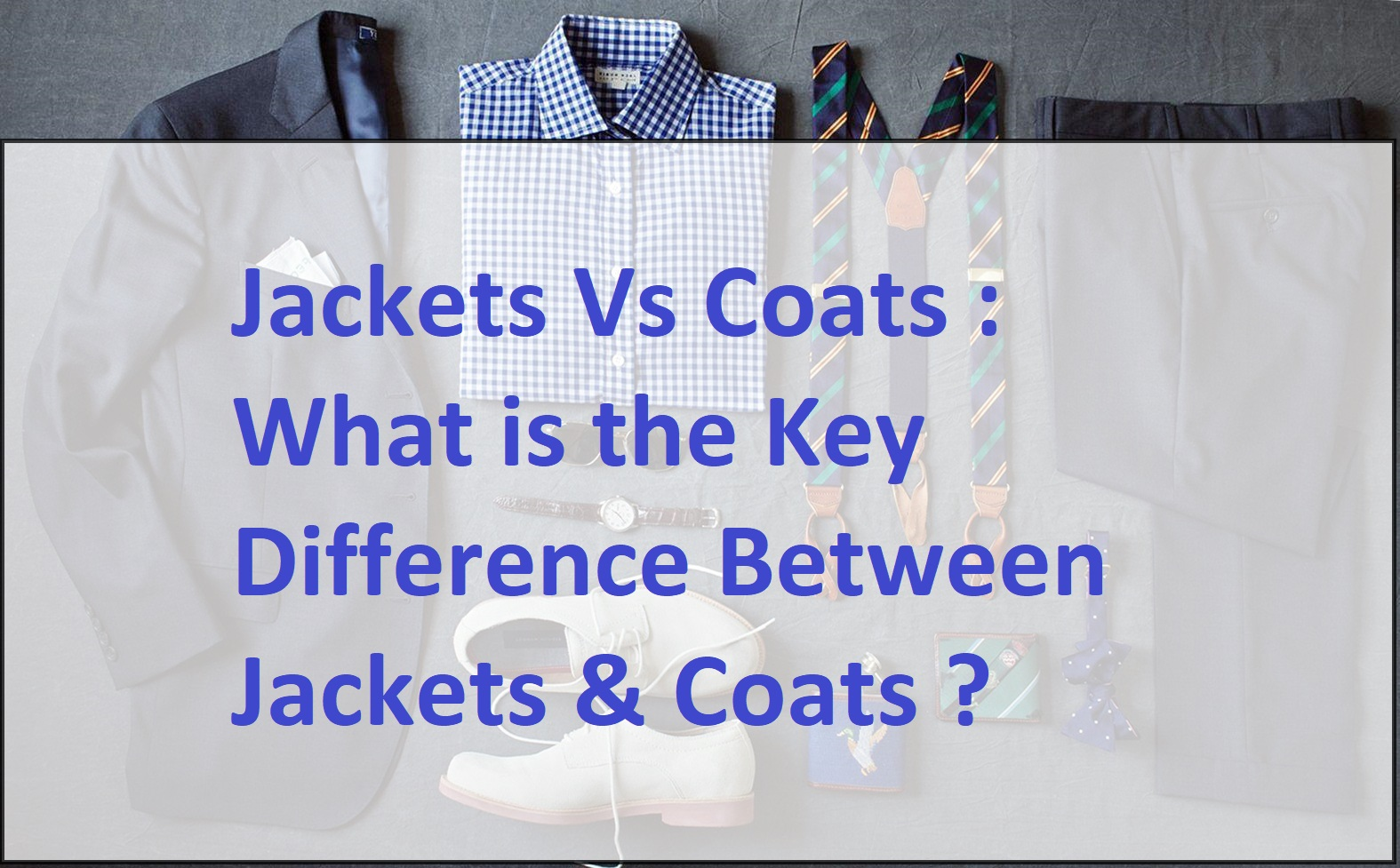 Jackets vs Coats